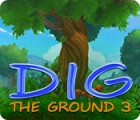 Dig The Ground 3 המשחק