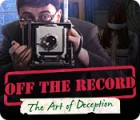 Off the Record: The Art of Deception המשחק